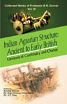Indian Agrarian Structure: Ancient to Early British Elements of Continuity and Change: Collected Works of Professor B R Grover: Vol. 3