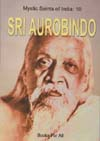 Sri Aurobindo Mystic Saints of India: Vol. 10
